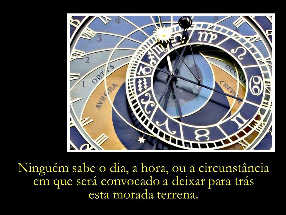 Ninguém sabe o dia, a hora, ou a circunstância