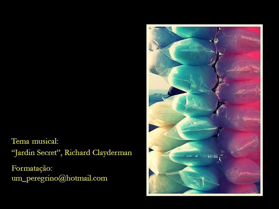 Tema musical: Jardin Secret , Richard Clayderman Formatação: um_peregrino@hotmail.com
