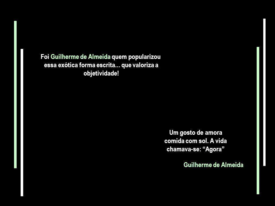 Foi Guilherme de Almeida quem popularizou