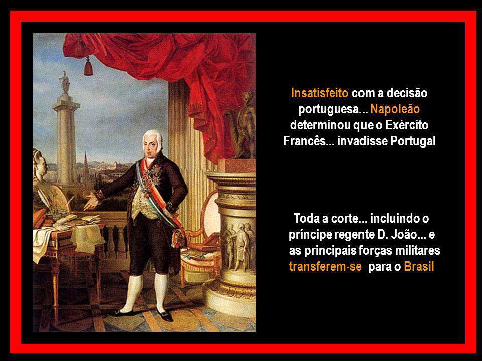 Insatisfeito com a decisão portuguesa... Napoleão