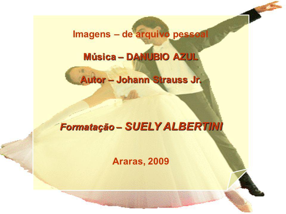 Imagens – de arquivo pessoal Música – DANUBIO AZUL