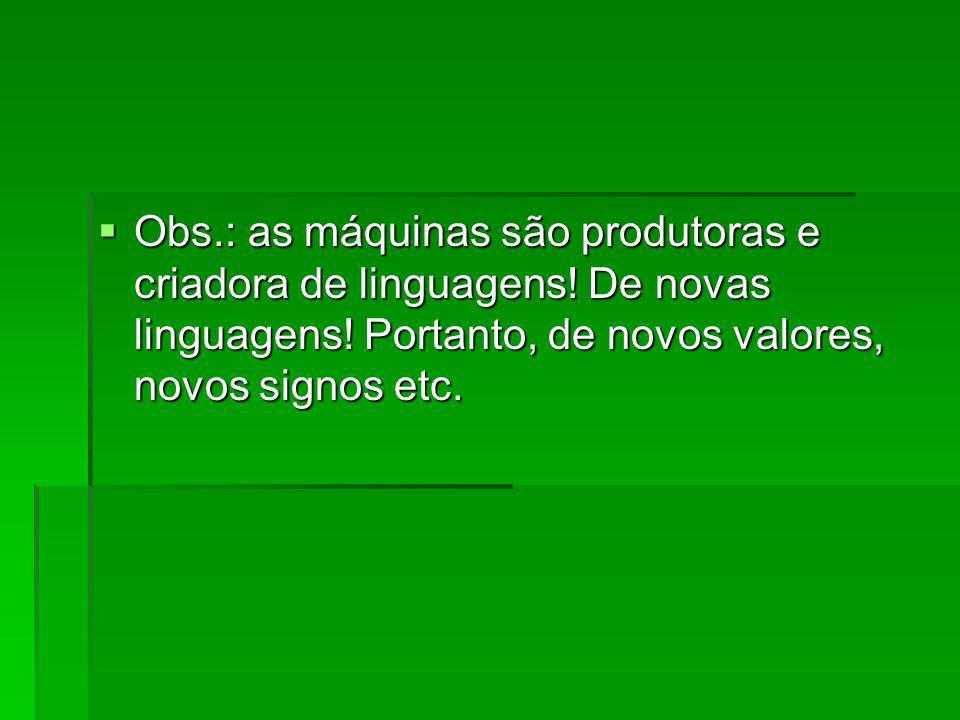 Obs. : as máquinas são produtoras e criadora de linguagens