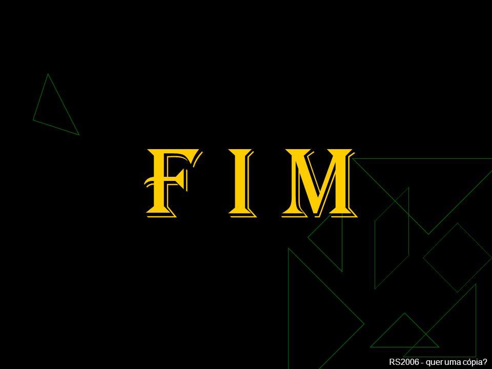 F I M Clique para adicionar texto RS2006 - quer uma cópia