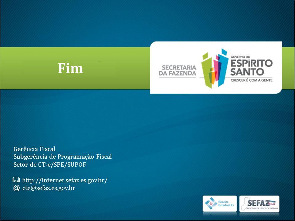 Fim @ cte@sefaz.es.gov.br Gerência Fiscal