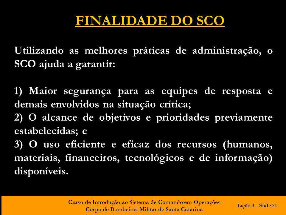 FINALIDADE DO SCO Utilizando as melhores práticas de administração, o SCO ajuda a garantir: