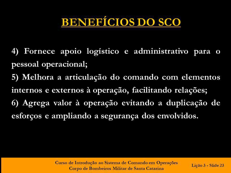 BENEFÍCIOS DO SCO 4) Fornece apoio logístico e administrativo para o pessoal operacional;