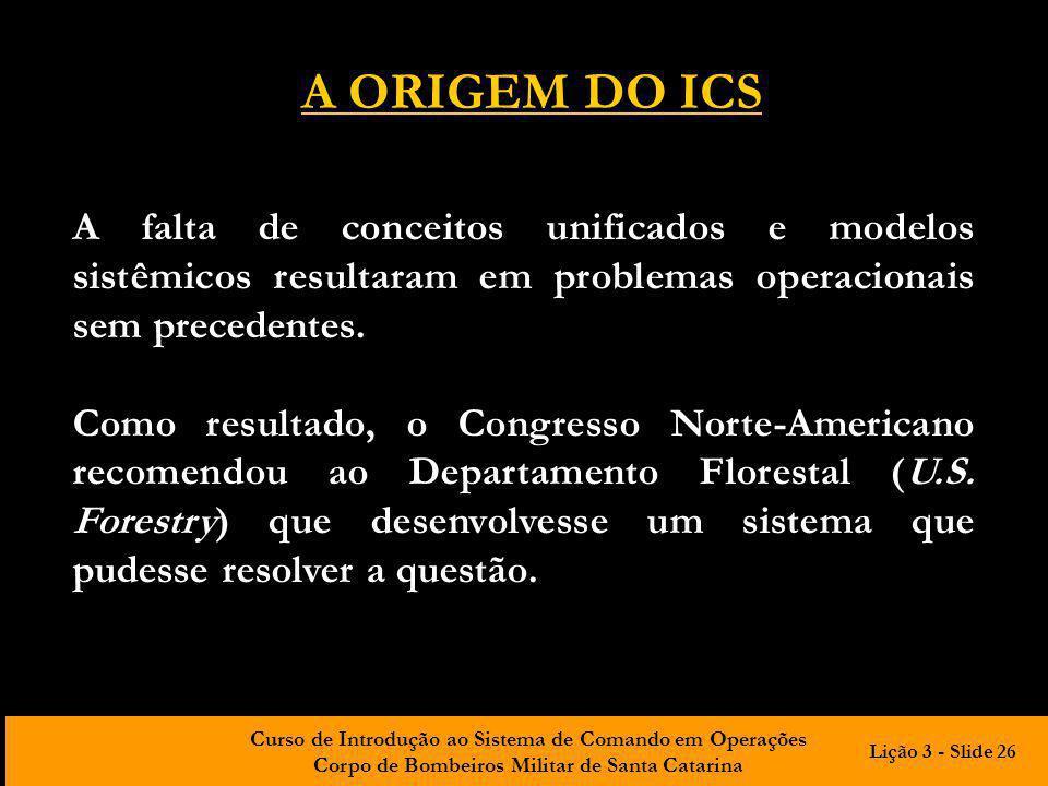 A ORIGEM DO ICS A falta de conceitos unificados e modelos sistêmicos resultaram em problemas operacionais sem precedentes.
