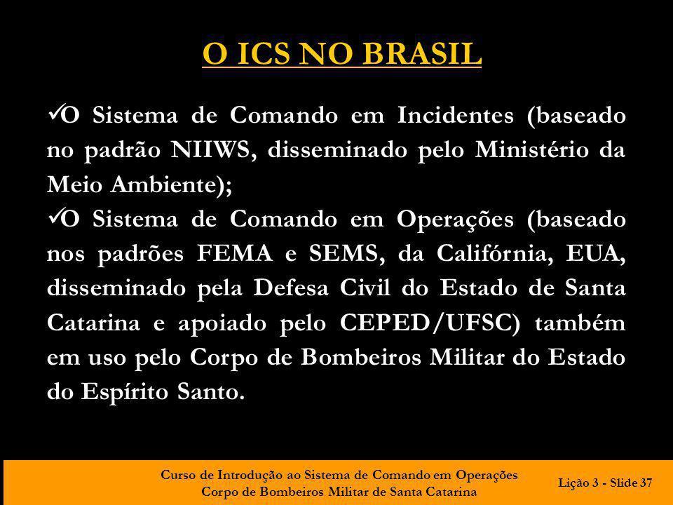 O ICS NO BRASIL O Sistema de Comando em Incidentes (baseado no padrão NIIWS, disseminado pelo Ministério da Meio Ambiente);
