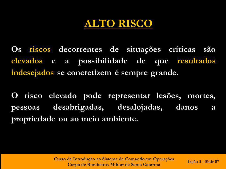 ALTO RISCO Os riscos decorrentes de situações críticas são elevados e a possibilidade de que resultados indesejados se concretizem é sempre grande.