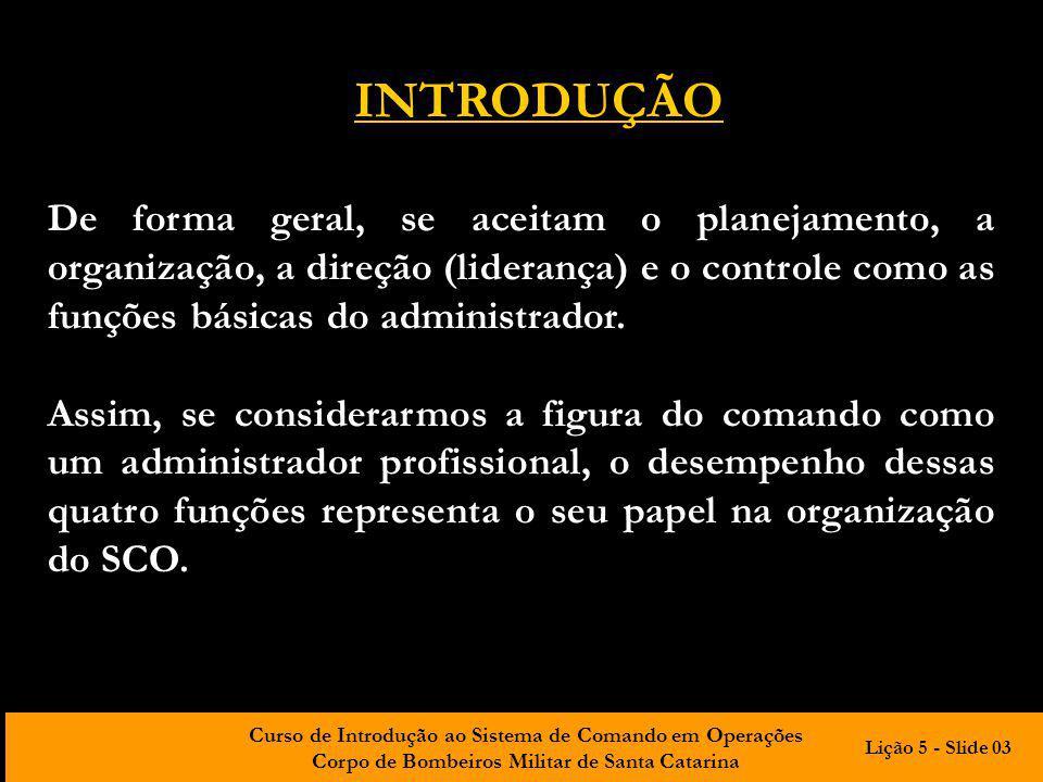INTRODUÇÃO De forma geral, se aceitam o planejamento, a organização, a direção (liderança) e o controle como as funções básicas do administrador.
