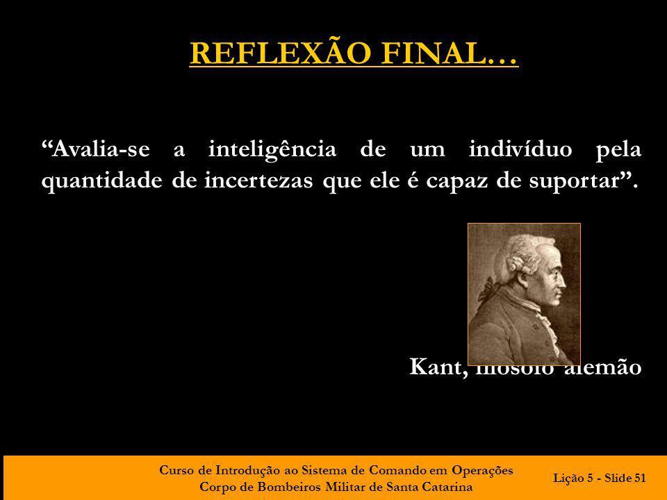 REFLEXÃO FINAL… Avalia-se a inteligência de um indivíduo pela quantidade de incertezas que ele é capaz de suportar .