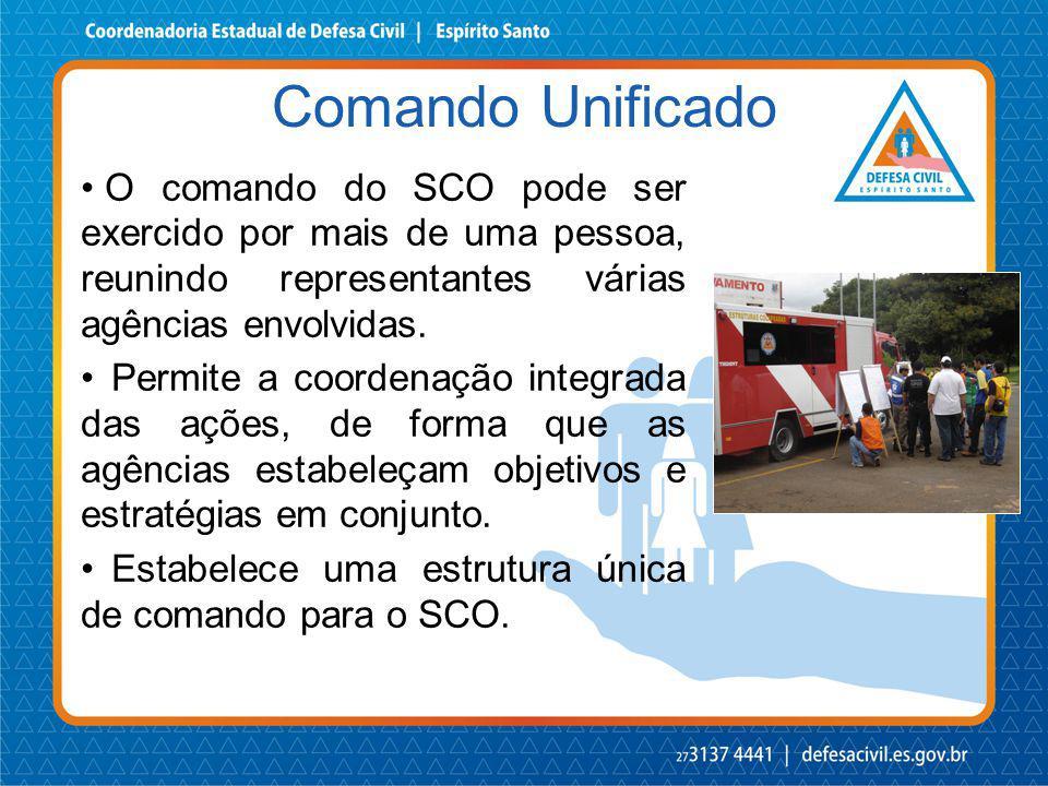 Comando Unificado O comando do SCO pode ser exercido por mais de uma pessoa, reunindo representantes várias agências envolvidas.