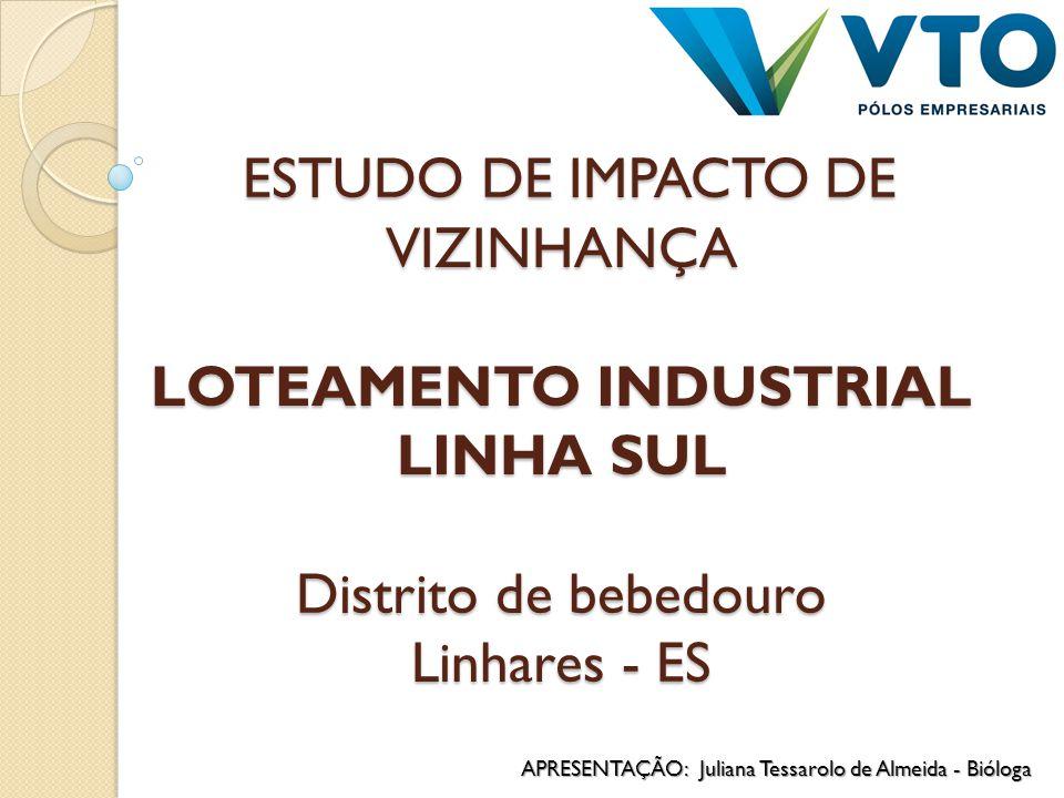 ESTUDO DE IMPACTO DE VIZINHANÇA LOTEAMENTO INDUSTRIAL LINHA SUL Distrito de bebedouro Linhares - ES