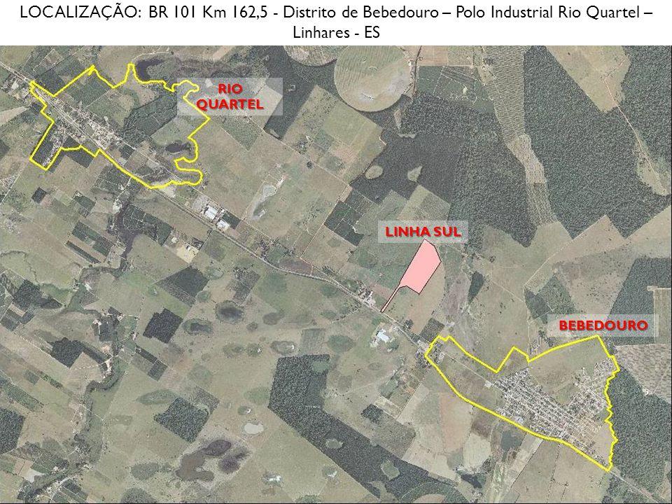 LOCALIZAÇÃO: BR 101 Km 162,5 - Distrito de Bebedouro – Polo Industrial Rio Quartel – Linhares - ES