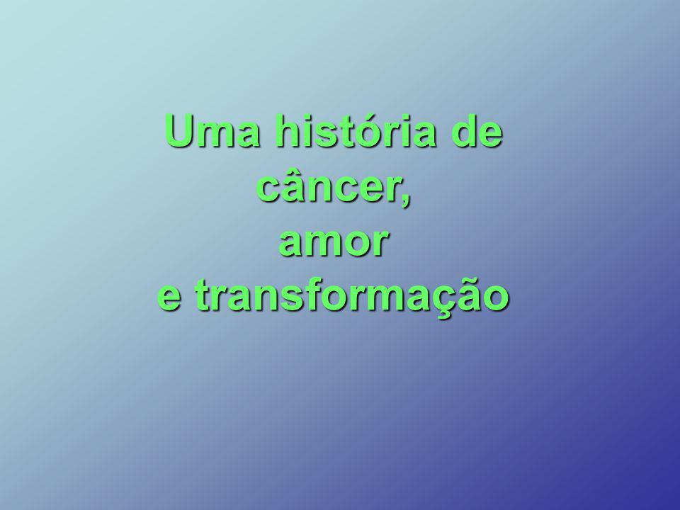 Uma história de câncer, amor e transformação