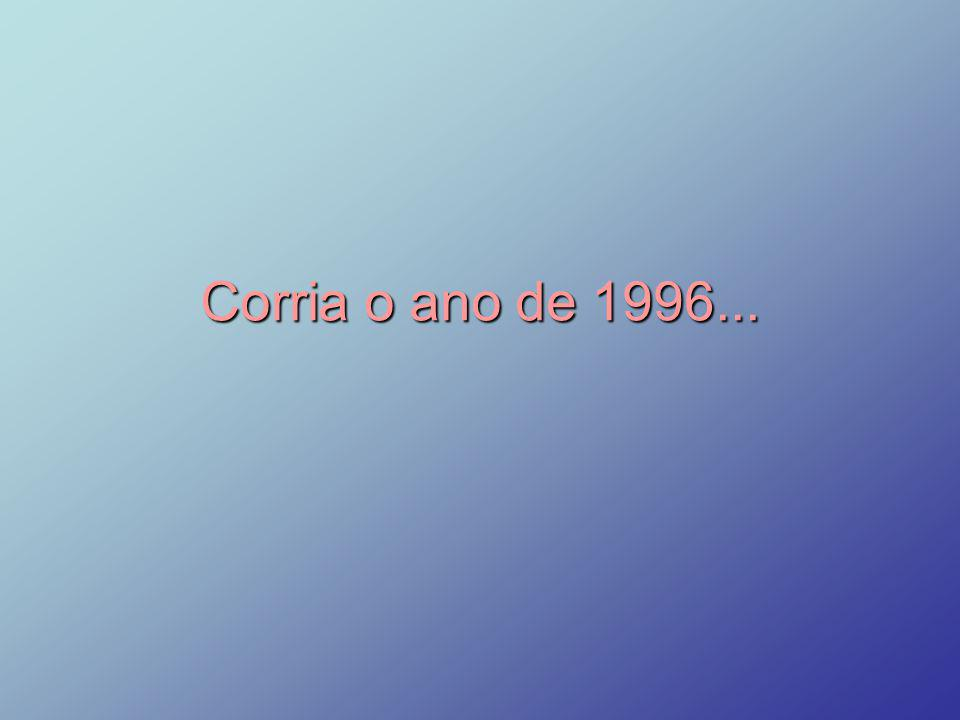 Corria o ano de 1996...