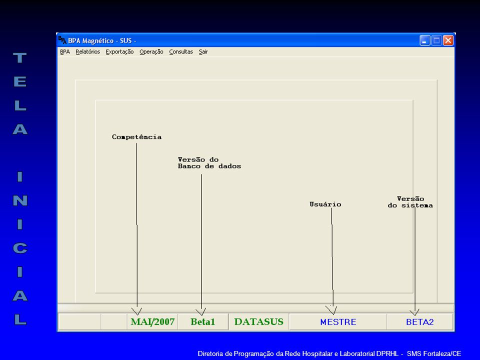 TELA INICIAL Diretoria de Programação da Rede Hospitalar e Laboratorial DPRHL - SMS Fortaleza/CE