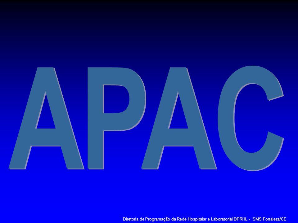 APAC Diretoria de Programação da Rede Hospitalar e Laboratorial DPRHL - SMS Fortaleza/CE