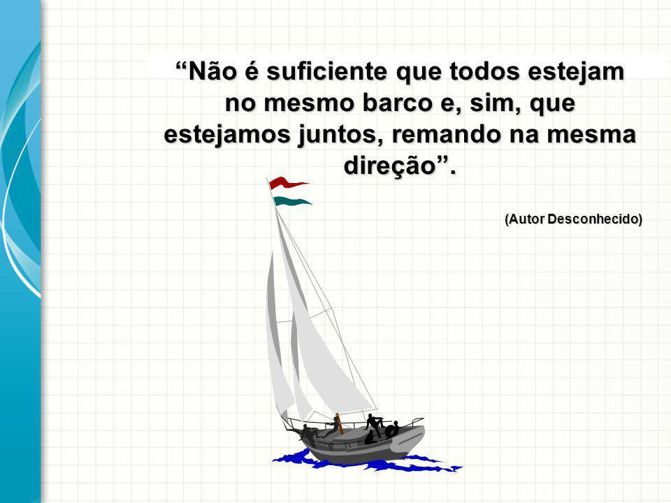 Não é suficiente que todos estejam no mesmo barco e, sim, que estejamos juntos, remando na mesma direção .