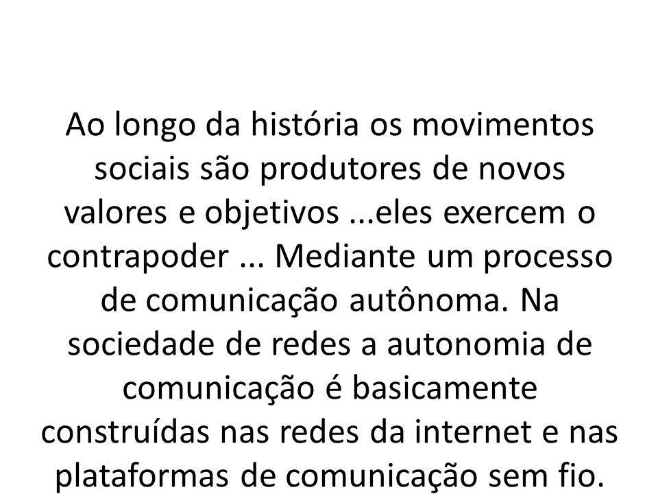 Ao longo da história os movimentos sociais são produtores de novos valores e objetivos ...eles exercem o contrapoder ...