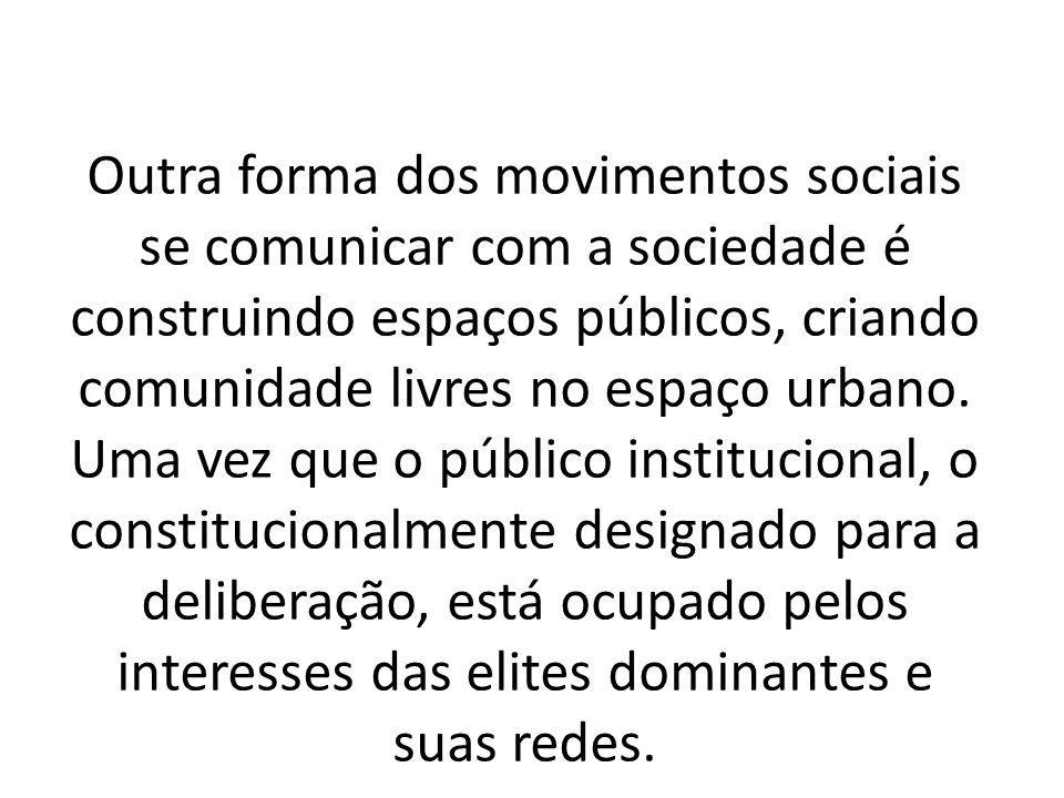 Outra forma dos movimentos sociais se comunicar com a sociedade é construindo espaços públicos, criando comunidade livres no espaço urbano.