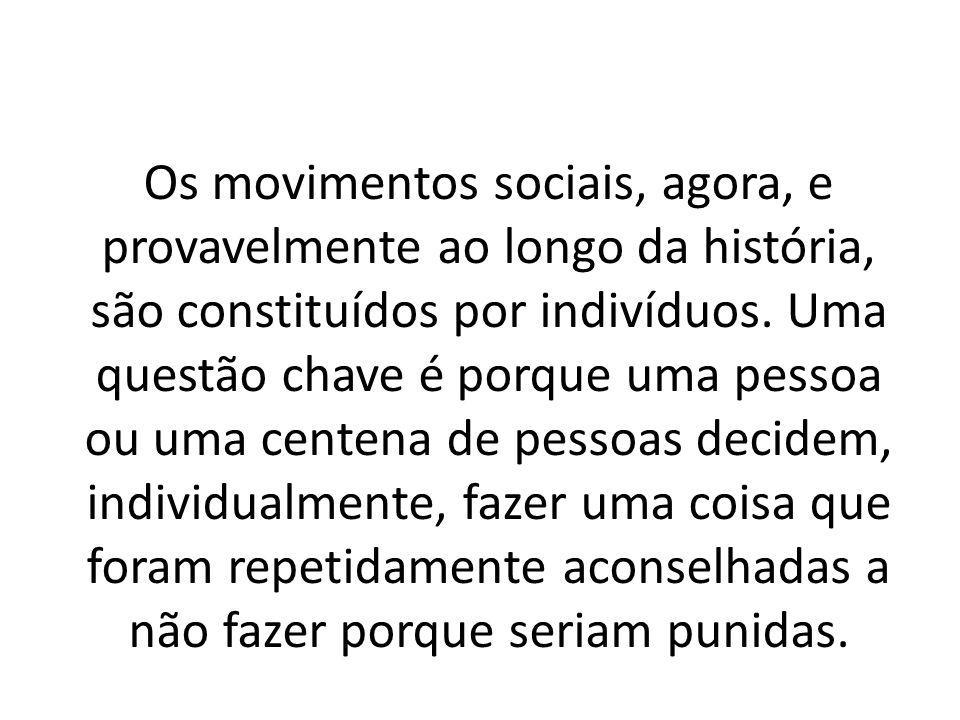 Os movimentos sociais, agora, e provavelmente ao longo da história, são constituídos por indivíduos.