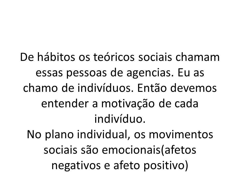De hábitos os teóricos sociais chamam essas pessoas de agencias