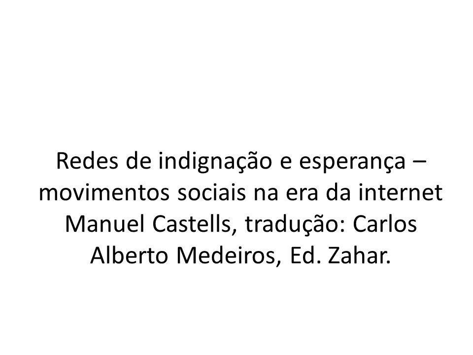 Redes de indignação e esperança – movimentos sociais na era da internet Manuel Castells, tradução: Carlos Alberto Medeiros, Ed.