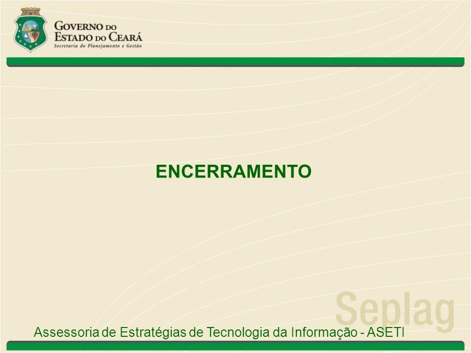 ENCERRAMENTO Assessoria de Estratégias de Tecnologia da Informação - ASETI