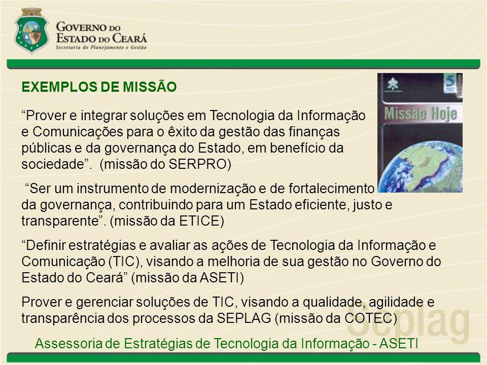 EXEMPLOS DE MISSÃO Prover e integrar soluções em Tecnologia da Informação. e Comunicações para o êxito da gestão das finanças.
