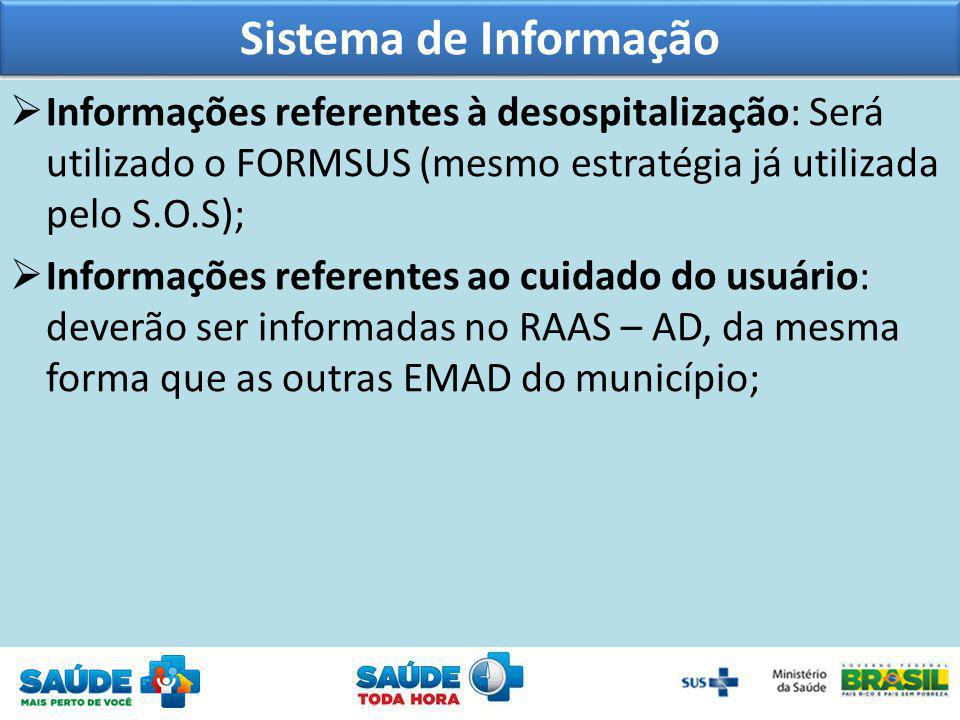 Sistema de Informação Informações referentes à desospitalização: Será utilizado o FORMSUS (mesmo estratégia já utilizada pelo S.O.S);