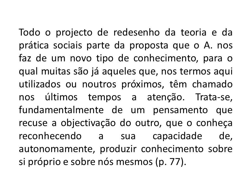 Todo o projecto de redesenho da teoria e da prática sociais parte da proposta que o A.