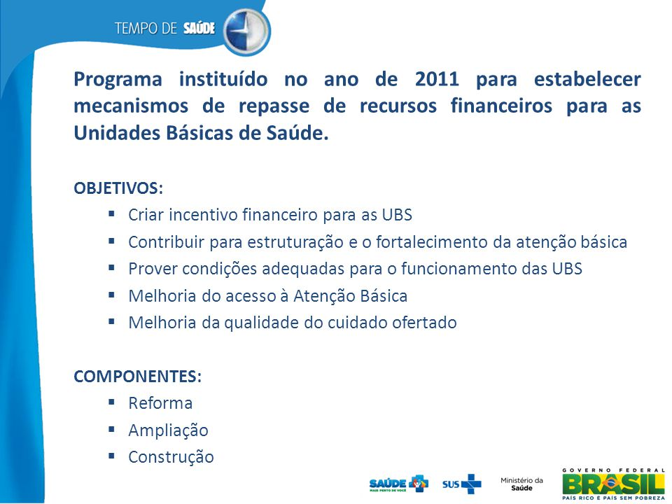 Programa instituído no ano de 2011 para estabelecer mecanismos de repasse de recursos financeiros para as Unidades Básicas de Saúde.