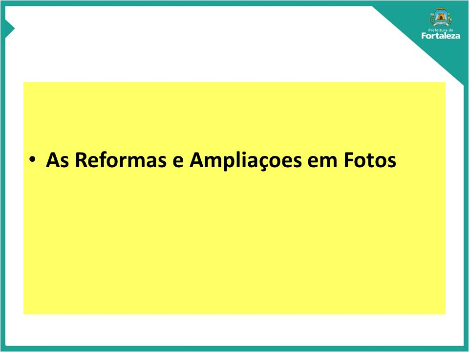 As Reformas e Ampliaçoes em Fotos