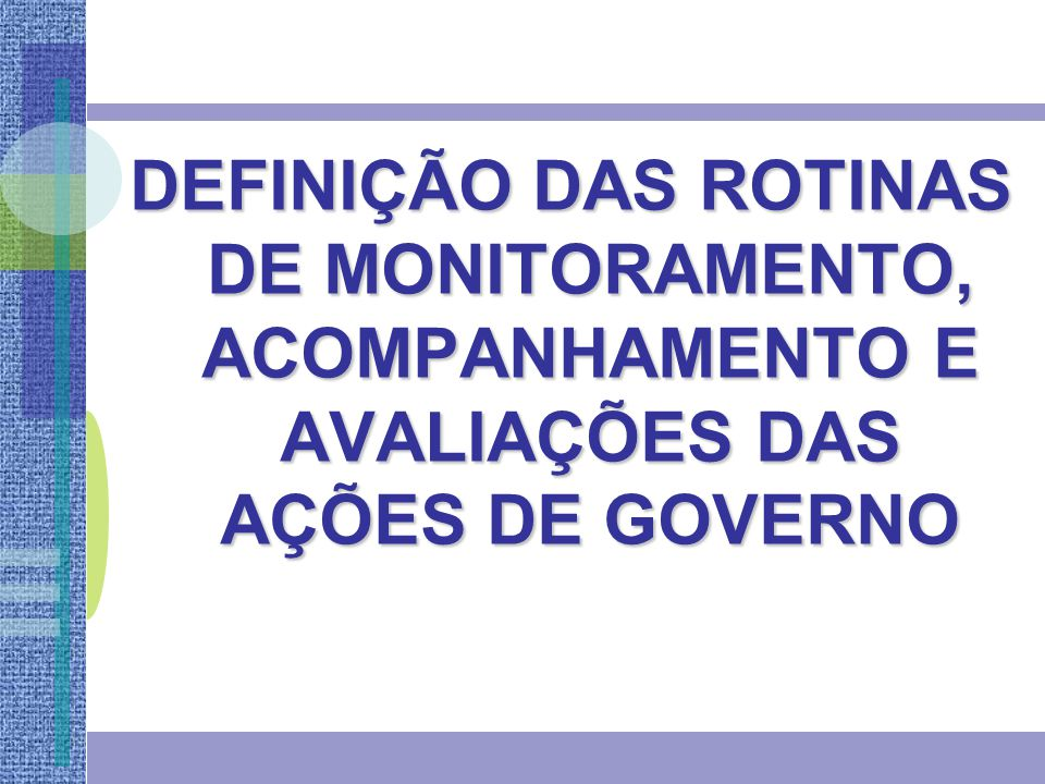DEFINIÇÃO DAS ROTINAS DE MONITORAMENTO, ACOMPANHAMENTO E AVALIAÇÕES DAS AÇÕES DE GOVERNO