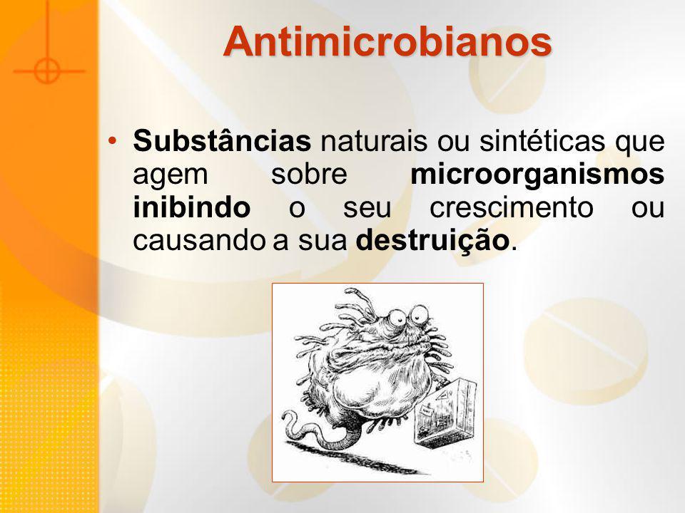 Antimicrobianos Substâncias naturais ou sintéticas que agem sobre microorganismos inibindo o seu crescimento ou causando a sua destruição.