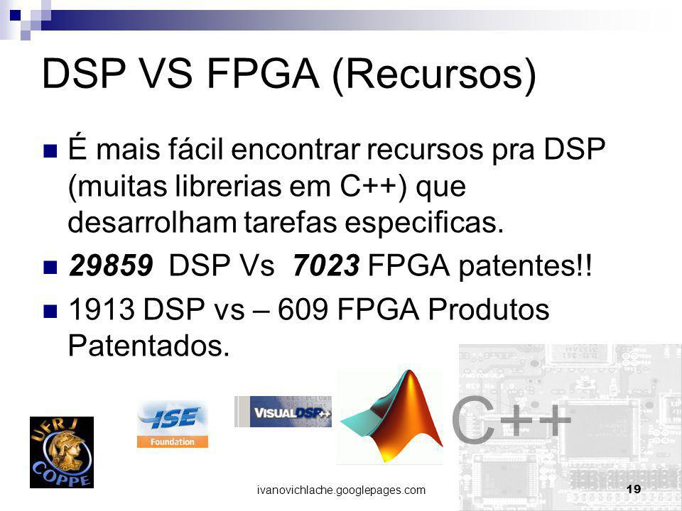 DSP VS FPGA (Recursos) É mais fácil encontrar recursos pra DSP (muitas librerias em C++) que desarrolham tarefas especificas.