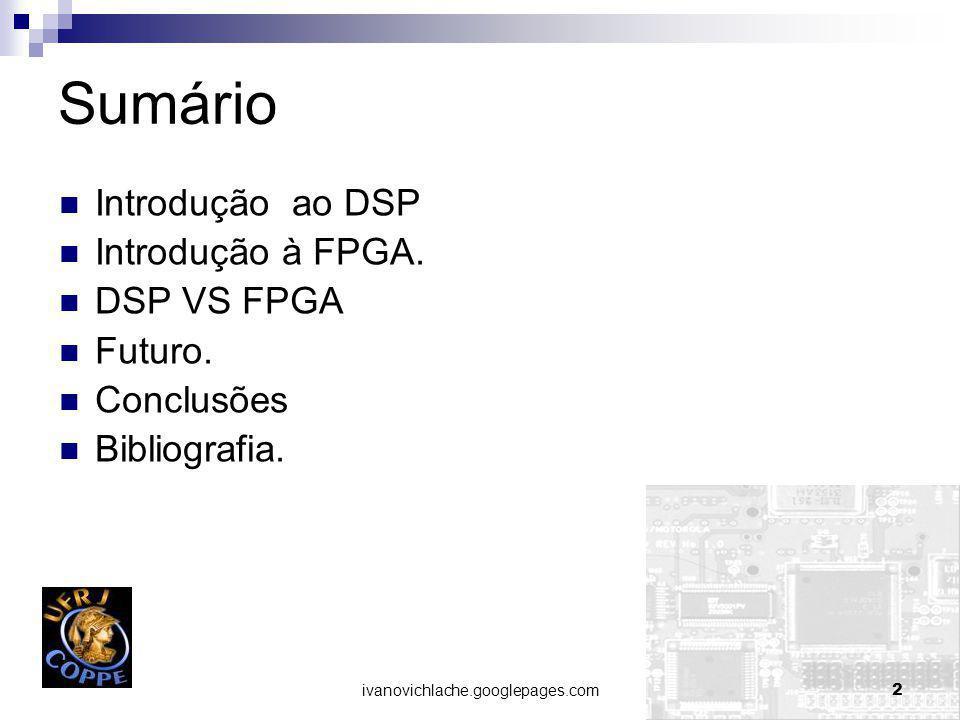 Sumário Introdução ao DSP Introdução à FPGA. DSP VS FPGA Futuro.