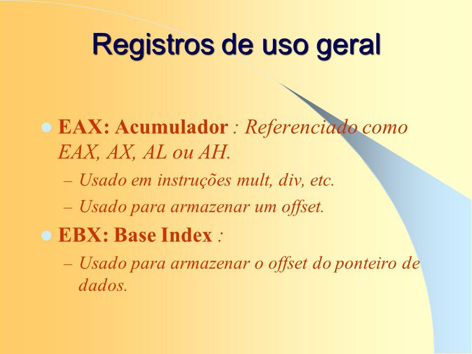 Registros de uso geral EAX: Acumulador : Referenciado como EAX, AX, AL ou AH. Usado em instruções mult, div, etc.