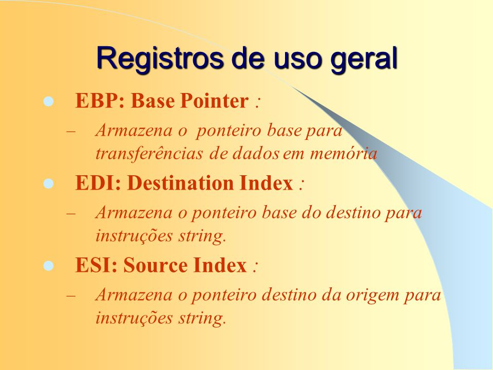 Registros de uso geral EBP: Base Pointer : EDI: Destination Index :