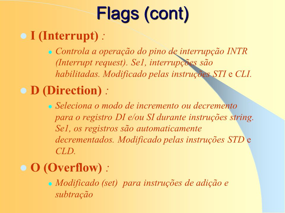 Flags (cont) I (Interrupt) : D (Direction) : O (Overflow) :