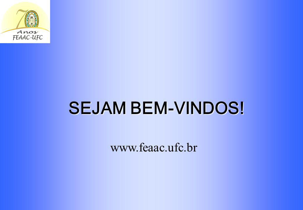 SEJAM BEM-VINDOS! www.feaac.ufc.br