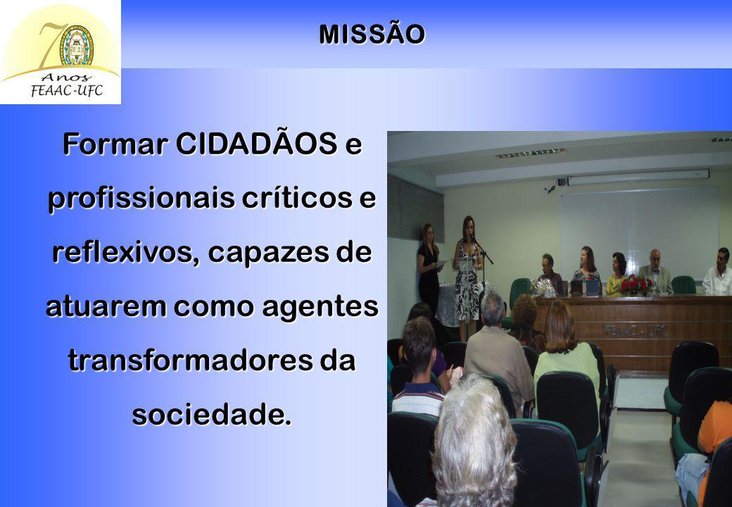 MISSÃO Formar CIDADÃOS e profissionais críticos e reflexivos, capazes de atuarem como agentes transformadores da sociedade.