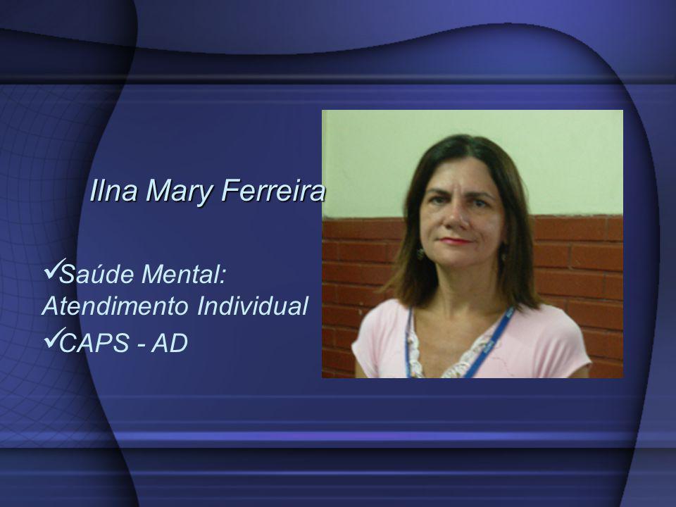 Ilna Mary Ferreira Saúde Mental: Atendimento Individual CAPS - AD