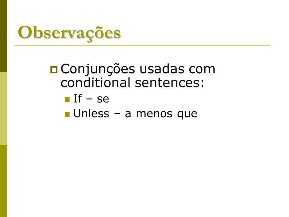 Observações Conjunções usadas com conditional sentences: If – se