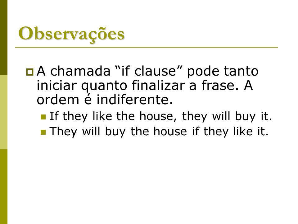 Observações A chamada if clause pode tanto iniciar quanto finalizar a frase. A ordem é indiferente.