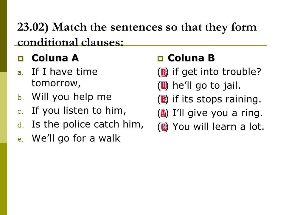 23.02) Match the sentences so that they form conditional clauses: