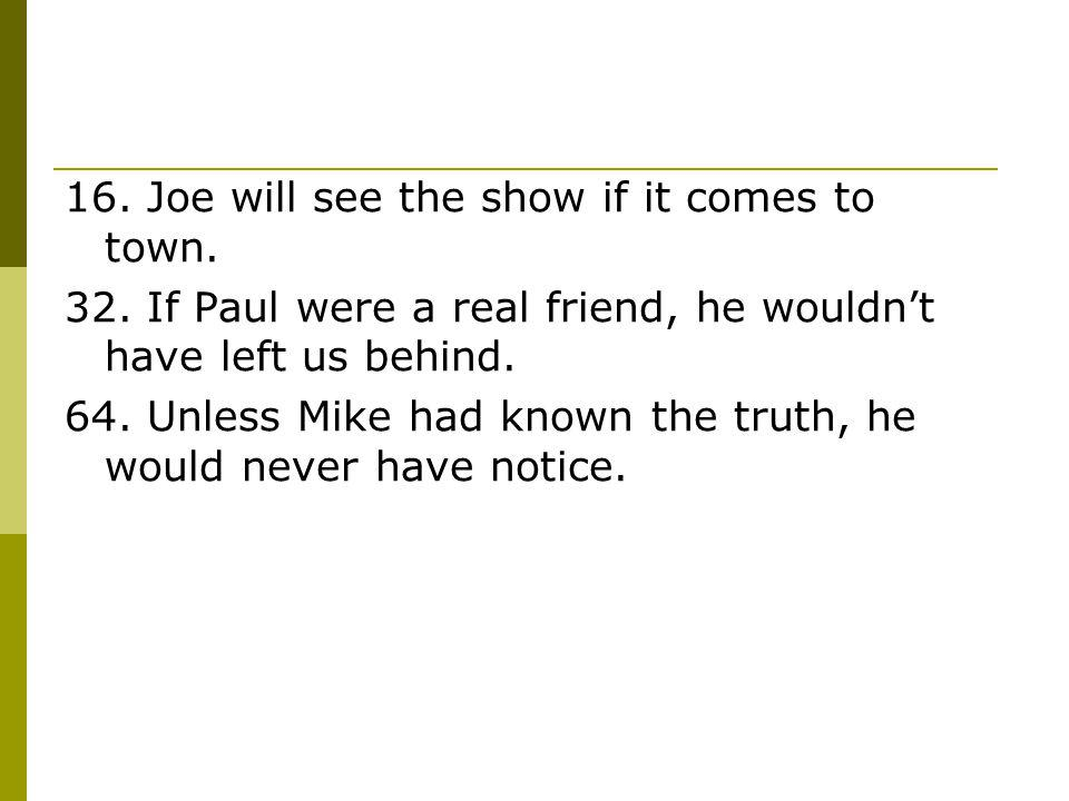 16. Joe will see the show if it comes to town.