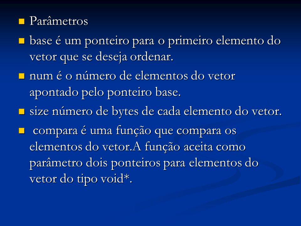 Parâmetros base é um ponteiro para o primeiro elemento do vetor que se deseja ordenar.