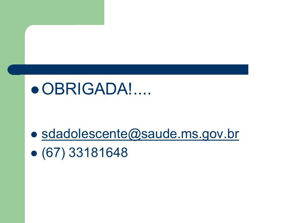 OBRIGADA!.... sdadolescente@saude.ms.gov.br (67) 33181648